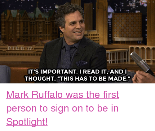 "Target, Mark Ruffalo, and Http: IGHT  IT'S IMPORTANT.I READ IT, AND  THOUGHT, ""THIS HAS TO BE MADE."" <p><a href=""http://www.nbc.com/the-tonight-show/video/mark-ruffalo-investigates-priest-molestation-scandal-in-spotlight/2965073"" target=""_blank"">Mark Ruffalo was the first person to sign on to be in Spotlight!</a><br/></p>"