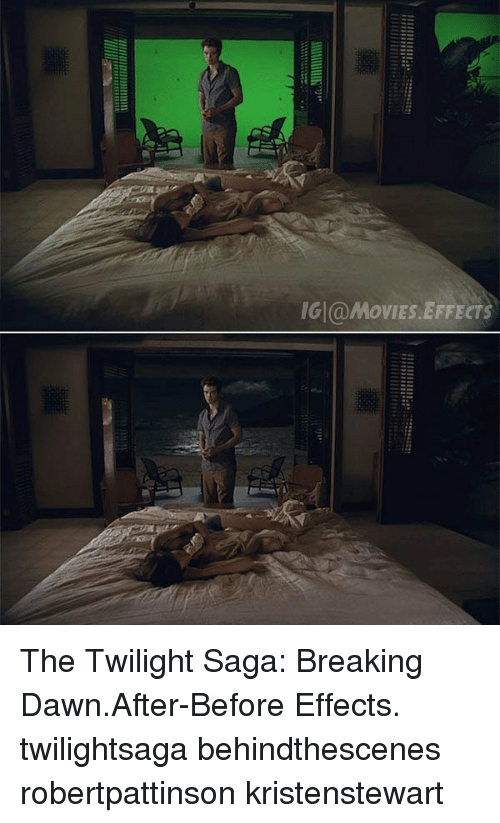 Memes, Movies, and Dawn: IGI (a MOVIES EFFECTS The Twilight Saga: Breaking Dawn.After-Before Effects. twilightsaga behindthescenes robertpattinson kristenstewart