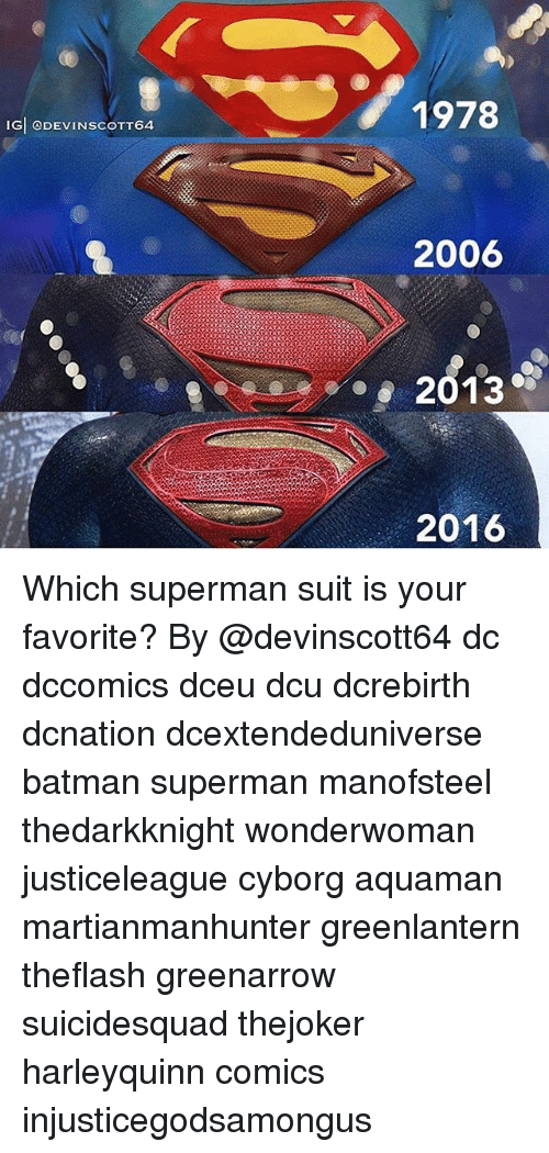 Batmane: IGI ADEVINSCOTT64  1978  2006  2013  2016 Which superman suit is your favorite? By @devinscott64 dc dccomics dceu dcu dcrebirth dcnation dcextendeduniverse batman superman manofsteel thedarkknight wonderwoman justiceleague cyborg aquaman martianmanhunter greenlantern theflash greenarrow suicidesquad thejoker harleyquinn comics injusticegodsamongus