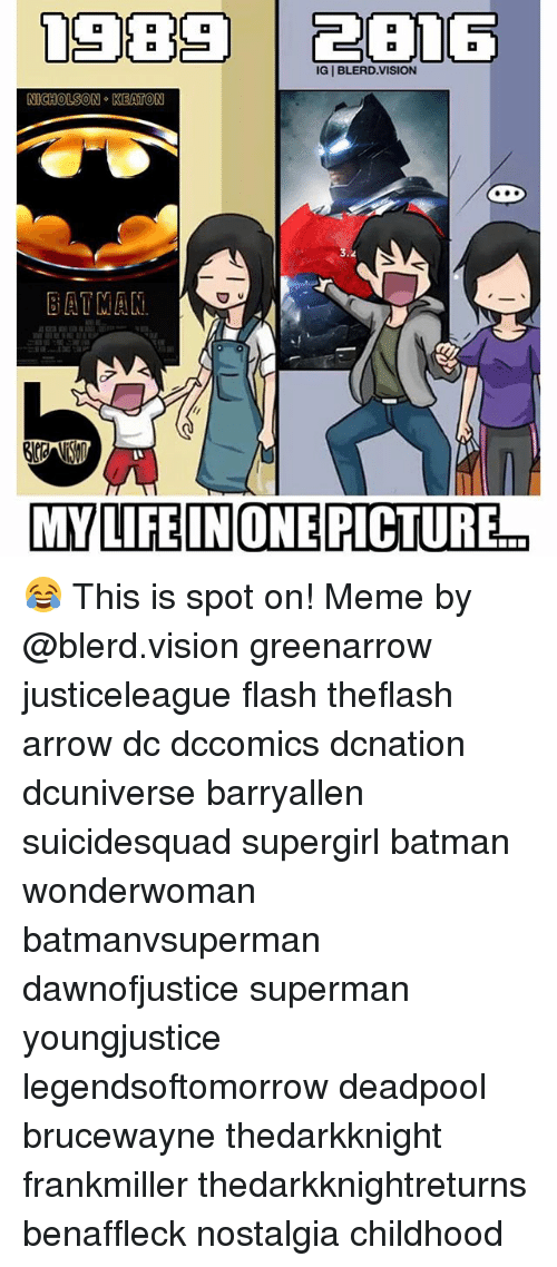 bat man: IGIBLERD.VISION  NICHOLSON KEATON  BAT MAN  MY LIFE IN ONE PICTURE 😂 This is spot on! Meme by @blerd.vision greenarrow justiceleague flash theflash arrow dc dccomics dcnation dcuniverse barryallen suicidesquad supergirl batman wonderwoman batmanvsuperman dawnofjustice superman youngjustice legendsoftomorrow deadpool brucewayne thedarkknight frankmiller thedarkknightreturns benaffleck nostalgia childhood