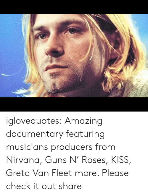 Guns, Nirvana, and Tumblr: iglovequotes:  Amazing documentary featuring musicians  producers from Nirvana, Guns N' Roses, KISS, Greta Van Fleet  more. Please check it out  share