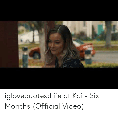 Life, Tumblr, and Blog: iglovequotes:Life of Kai - Six Months (Official Video)