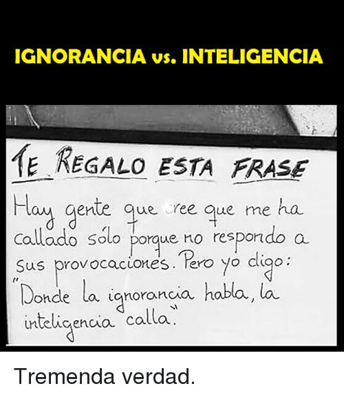 Ignorancia Vs Inteligencia E Regalo Esta Frase Hauy Gente