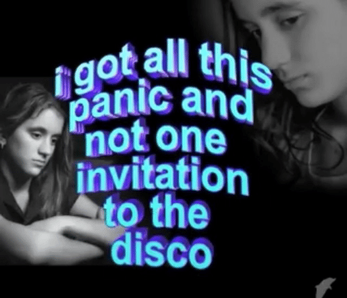 Invitation: igot all this  panic and  not one  invitation  to the  disco
