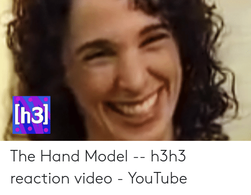 Ih3 the Hand Model -- H3h3 Reaction Video - YouTube