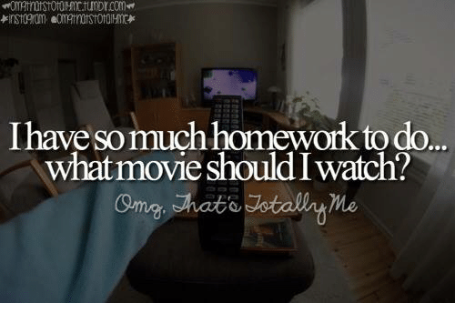Iwatch: Ihave so much homework todo  what movie should Iwatch?