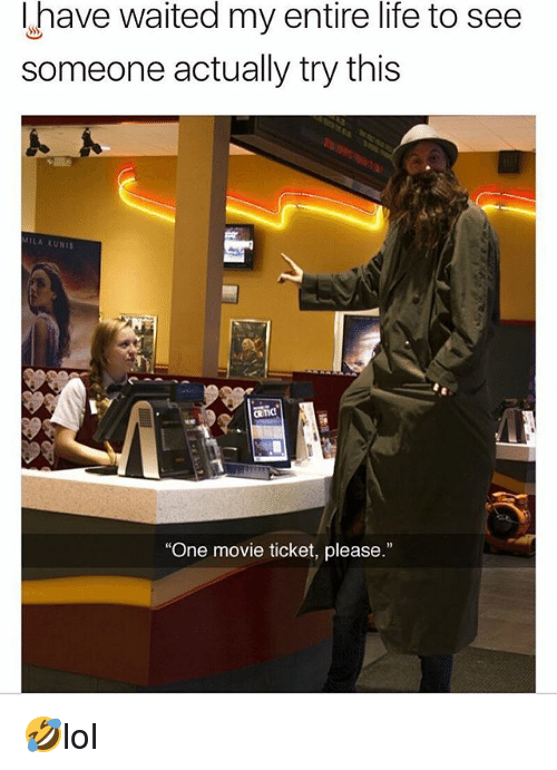 """Life, Memes, and Movie: Ihave waited my entire life to see  someone actually try this  LA KUNIS  """"One movie ticket, please."""" 🤣lol"""