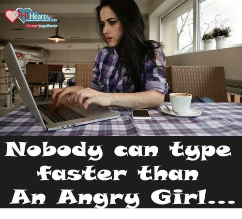Angry Girl: IHeartse  Nobody can type  faster than  An Angry Girl