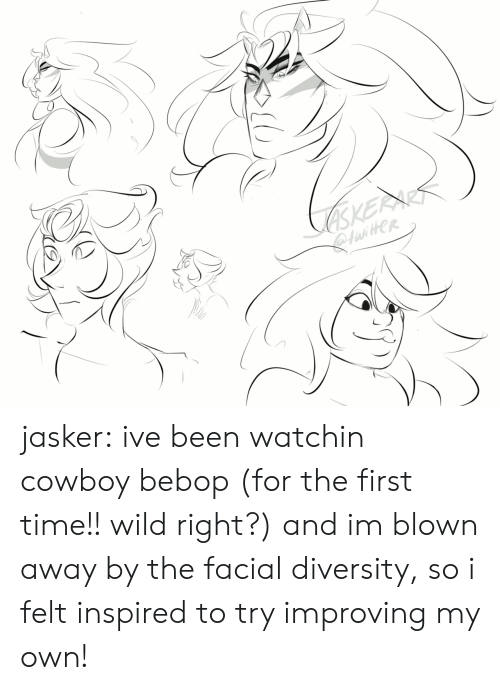 Tumblr, Blog, and Time: iHer jasker:  ive been watchin cowboy bebop (for the first time!! wild right?) and im blown away by the facial diversity, so i felt inspired to try improving my own!