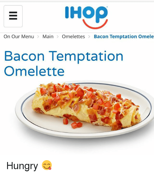 Hungryness: IHOP  On Our Menu  Main  Omelettes  Bacon Temptation Omele  Bacon Temptation  Omelette Hungry 😋