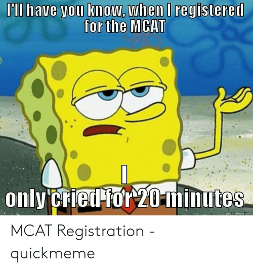II Have You Know whenI Forthe MCAT Only Cried for 20-Minutes