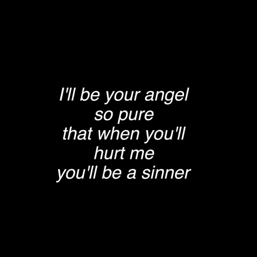 sinner: I'Il be your angel  so pure  that when you'll  hurt me  you'll be a sinner