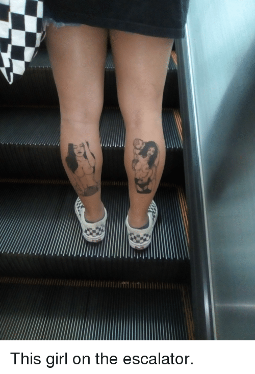 Girls, Tattoos, and Girl: IITIT This girl on the escalator.