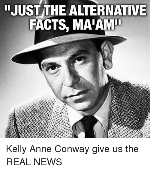 kelli: IJUSTITHE ALTERNATIVE  FACTS, MAIAMI Kelly Anne Conway give us the REAL NEWS