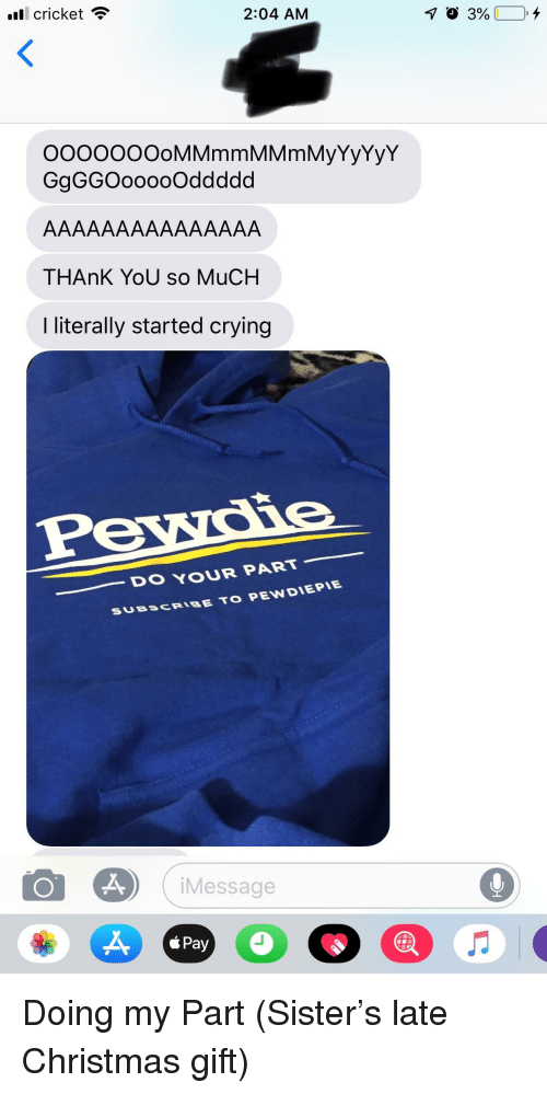 Christmas, Crying, and Thank You: 'Il cricket  2:04 AM  ooooooOoMMmmMMmMyYyYyY  GgGGOooooOddddd  THAnK YoU so MuCH  I literally started crying  DO YOUR PART  SUBSCRIBE TO PEWDIEPIE  0  Message  á Pay