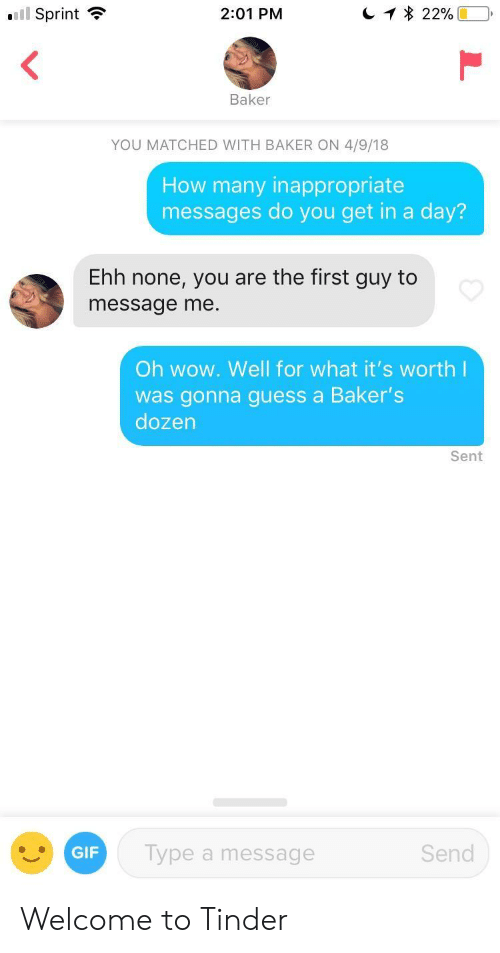Gif, Tinder, and Wow: ..il Sprint  2:01 PM  * 22%)  Baker  YOU MATCHED WITH BAKER ON 4/9/18  How many inappropriate  messages do you get in a day?  Ehh none, you are the first guy to  message me.  Oh wow. Well for what it's worth l  was gonna guess a Baker's  dozen  Sent  GIF  Type a message  Send Welcome to Tinder