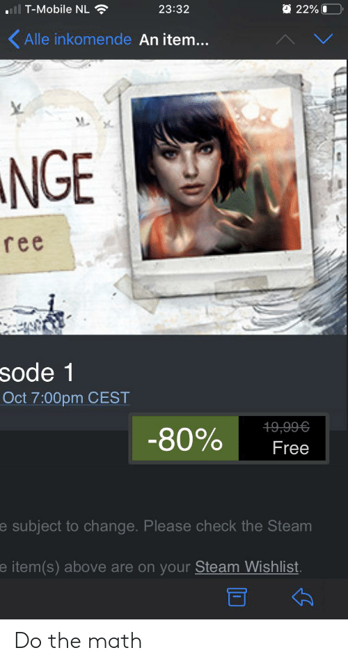 Steam, T-Mobile, and Free: Il T-Mobile NL  O 22% 0  23:32  Alle inkomende An item...  M  NGE  ree  sode 1  Oct 7:00pm CEST  49,99€  -80%  Free  e subject to change. Please check the Steam  e item(s) above are on your Steam Wishlist Do the math