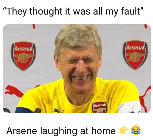 "Arsenal, Memes, and Home: Il  ""They thought it was all my fault""  Arsenal  Arsenal  Arsenal Arsene laughing at home 👉😂"
