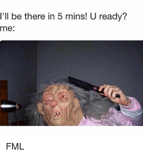 Dank, Fml, and 🤖: I'll be there in 5 mins! U ready?  me: FML