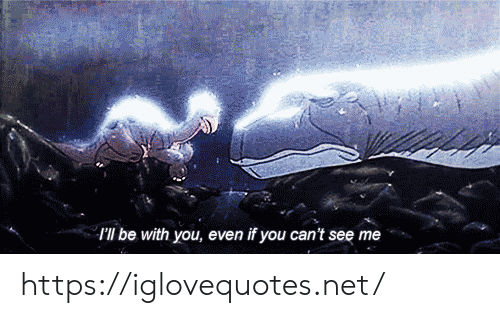 can't see: I'll be with you, even if you can't see me https://iglovequotes.net/