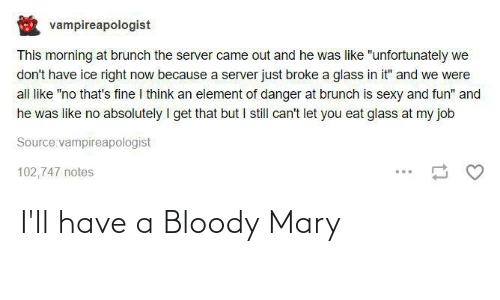 Bloody Mary: I'll have a Bloody Mary