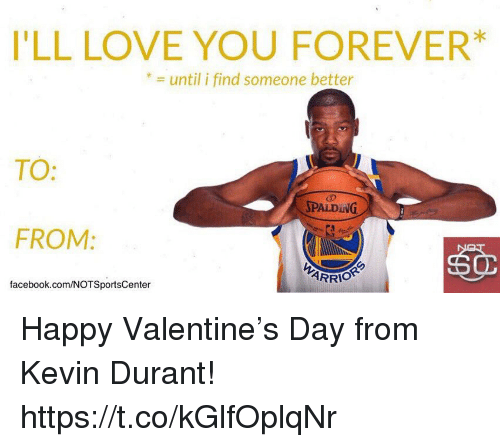 Facebook, Kevin Durant, and Love: I'LL LOVE YOU FOREVER*  * = until i find someone better  TO:  SPALDING  FROM:  ARRİ。  facebook.com/NOTSportsCenter Happy Valentine's Day from Kevin Durant! https://t.co/kGlfOplqNr