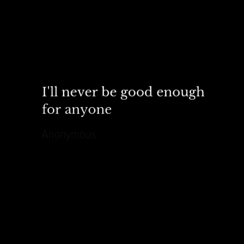 Be Good: I'll never be good enough