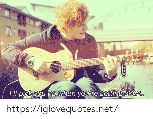 Net, Down, and You: I'll pick you up when you're getting.down https://iglovequotes.net/