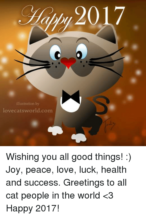 Memes, Joyful, and Luck: illustration by  lovecatsworld.com Wishing you all good things! :) Joy, peace, love, luck, health and success. Greetings to all cat people in the world <3 Happy 2017!