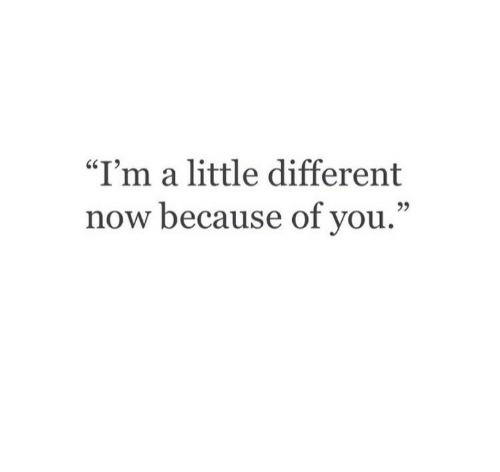 """Because of You: """"I'm a little different  now because of you.""""  95"""