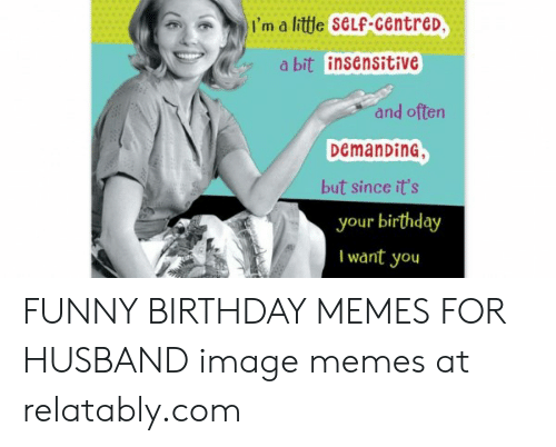 Birthday Funny And Memes Im A Little Self Centrer