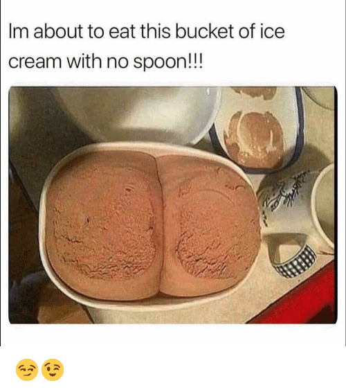 Funny, Ice Cream, and Cream: | Im about to eat this bucket of ice  cream with no spoon!! 😏😉