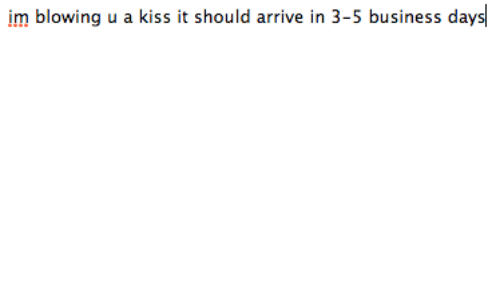 3 5 Business Days: im blowing u a kiss it should arrive in 3-5 business days