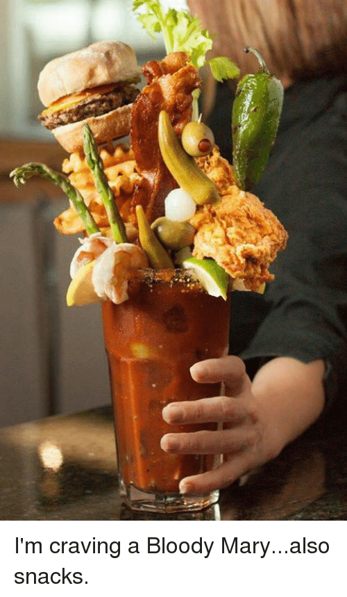 Bloody Mary: I'm craving a Bloody Mary...also snacks.