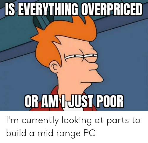 build a: I'm currently looking at parts to build a mid range PC