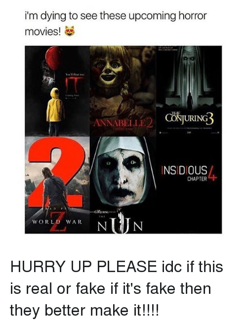 insidious: i'm dying to see these upcoming horror  movies!  ANNABELLE  INSIDIOUS  CHAPTER  WORLD WAR HURRY UP PLEASE idc if this is real or fake if it's fake then they better make it!!!!