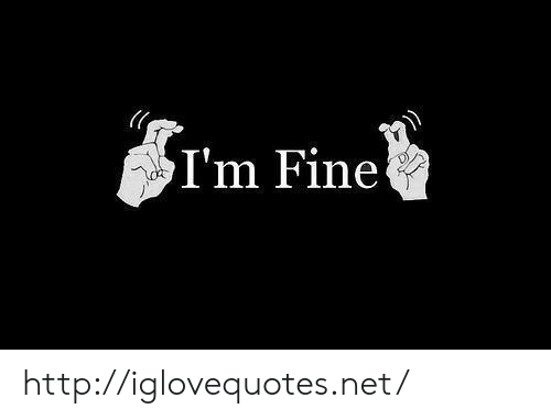 Http, Net, and Fine: I'm Fine http://iglovequotes.net/