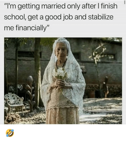 "Dank, School, and Good: ""I'm getting married only after I finish  school, get a good job and stabilize  me financially"" 🤣"