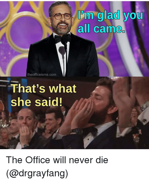 """Funny, The Office, and Live: Im glad you  all came  theofficeisms.com  -""""That's what  she said  LIVE The Office will never die (@drgrayfang)"""