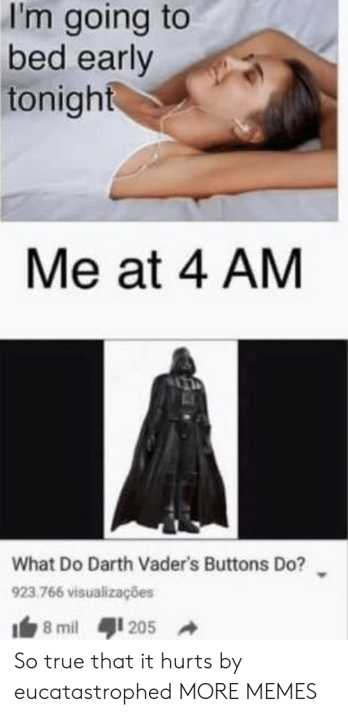 darth: I'm going to  bed early  tonight  Me at 4 AM  What Do Darth Vader's Buttons Do?  923.766 visualizações  8 mil  205 So true that it hurts by eucatastrophed MORE MEMES