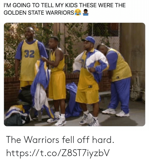 the warriors: I'M GOING TO TELL MY KIDS THESE WERE THE  GOLDEN STATE WARRIORS  32 The Warriors fell off hard. https://t.co/Z8ST7iyzbV