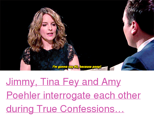 "Amy Poehler, Poop, and Target: I'm gonna say2 because poop! <p><a href=""https://www.youtube.com/watch?v=M-n5vol3CEE&amp;t=10s"" target=""_blank"">Jimmy, Tina Fey and Amy Poehler interrogate each other during True Confessions&hellip;</a></p>"