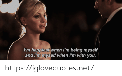 happiest: I'm happiest when I'm being myself  and I'm myself when I'm with you. https://iglovequotes.net/