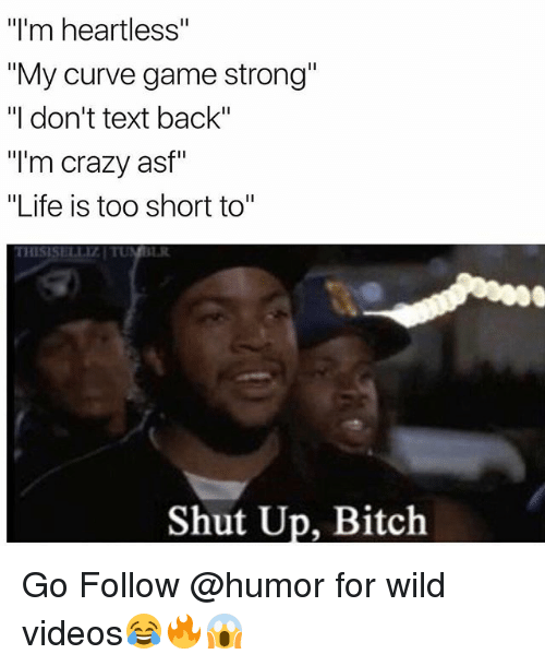 """shut up bitch: """"I'm heartless""""  """"My curve game strong""""  """"I don't text back""""  """"I'm crazy asf""""  """"Life is too short to""""  THISISELLIZTU  Shut Up, Bitch Go Follow @humor for wild videos😂🔥😱"""