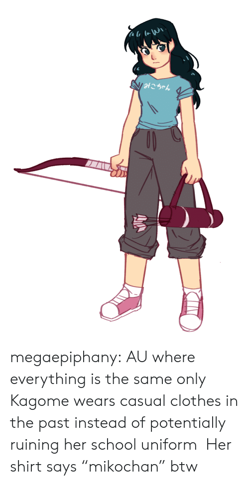"Clothes, School, and Target: im\i  V otこちゃん megaepiphany: AU where everything is the same only Kagome wears casual clothes in the past instead of potentially ruining her school uniform  Her shirt says ""mikochan"" btw"