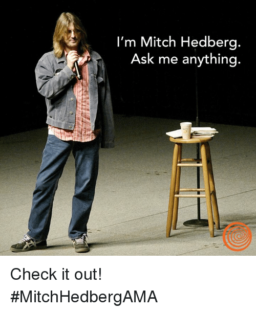 Dank, Mitch Hedberg, and Ask Me Anything: I'm Mitch Hedberg.  Ask me anything Check it out! #MitchHedbergAMA