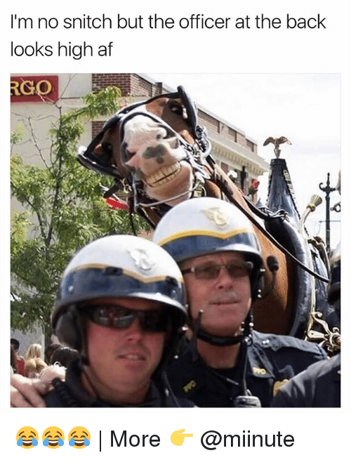 Af, Funny, and Snitch: I'm no snitch but the officer at the back  looks high af  RC  GO 😂😂😂   More 👉 @miinute