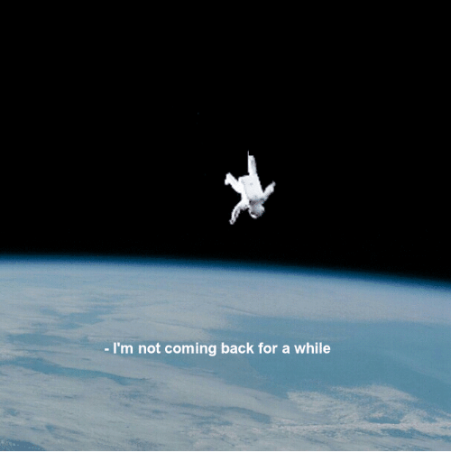 not coming back: - I'm not coming back for a while
