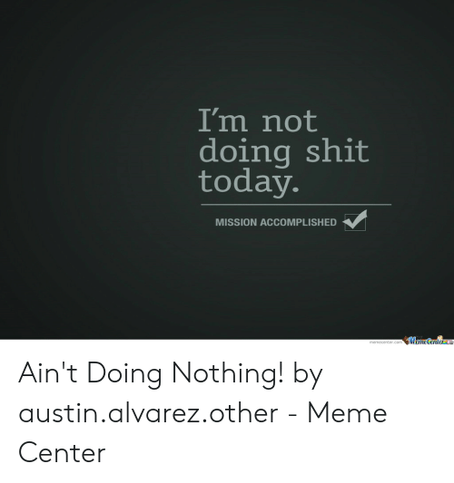 🐣 25+ Best Memes About Im Not Doing Shit Today | Im Not Doing Shit