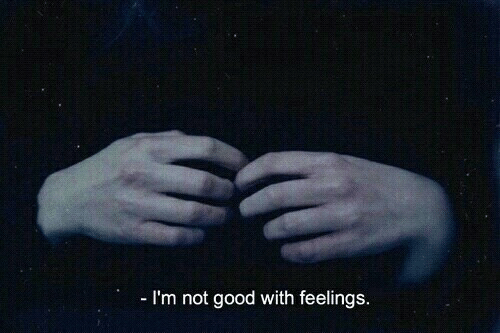 Good, Feelings, and Not Good: - I'm not good with feelings.